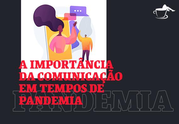 Qual a importância da comunicação em tempos de pandemia?